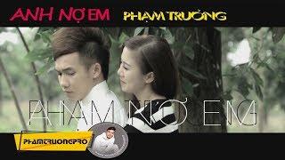 [MV HD] Anh Nợ Em - Phạm Trưởng