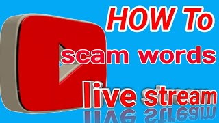 How To Scam words YouTube Live Streaming