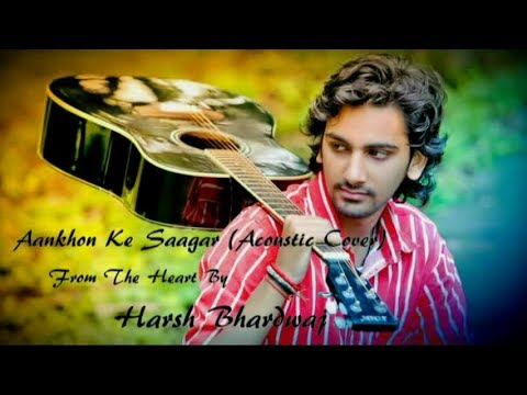 Aankhon Ke Saagar (Shafqat Amanat Ali) Acoustic Cover | Harsh...