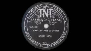 Jacoby Bros  I Gave My Love A Cherry  TNT 1001TNT 3
