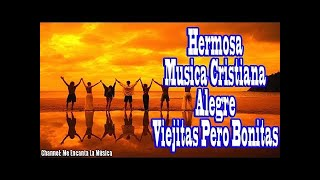 Ⓗ Hermosa Musica Cristiana Alegre Viejitas Pero Bonitas