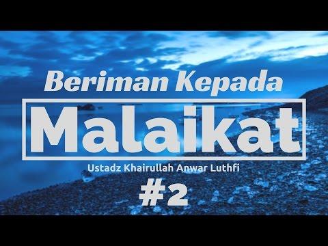 Beriman Kepada Malaikat #2 - Ustadz Khairullah Anwar Luthfi, Lc