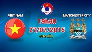 Việt Nam vs Manchester City - Giao hữu | FULL