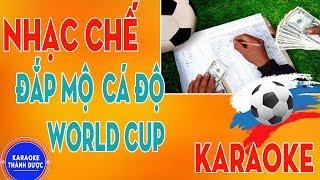 Karaoke Nhạc Chế | Đắp Mộ Cá Độ World Cup  | Đắp Mộ Cuộc Tình Chế Lời | Trương Danh