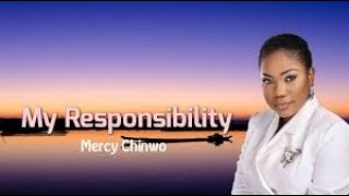 MERCY CHINWO - MY RESPONSIBILITY WITH LYRICS