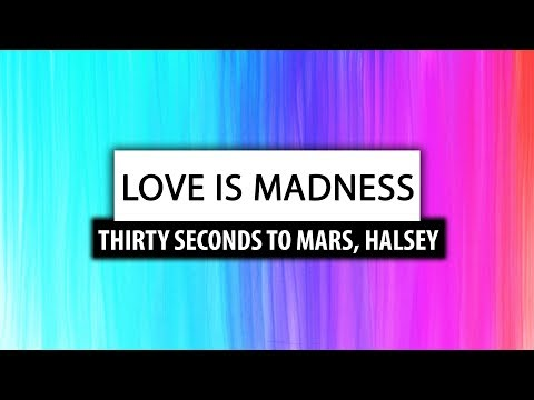 Halsey, Thirty Seconds To Mars ‒ Love Is Madness (Lyrics) 🎤