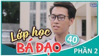 Lớp Học Bá Đạo - Phần 2: Tập 40 - Phim Học Đường | Phim Cấp 3 Hay 2018