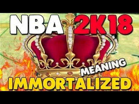 2K CONFIRMED WHAT IMMORTALIZED MEANS IN NBA 2K18! MEANING OF IMMORTALIZED! SHOULD YOU BECOME LEGEND?