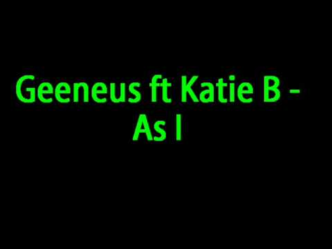 Geeneus Ft Katie b - as I