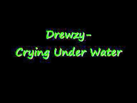 Drewzy- Crying Under Water