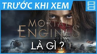 MORTAL ENGINES (Cỗ máy tử thần) - Những điều cần biết trước khi xem