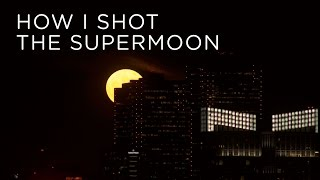 HOW I PHOTOGRAPHED THE SUPERMOON
