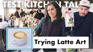 Pro Chefs Try Latte Art | Test Kitchen Talks | Bon Appétit