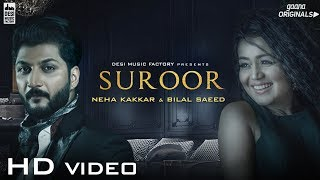 Suroor - Neha Kakkar & Bilal Saeed  Official Video
