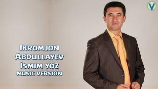 Ikromjon Abdullayev - Ismim yoz   Икромжон Абдуллаев - Исмим ёз (music version) 2017