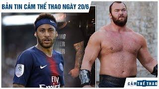 Bản tin Cảm Thể Thao ngày 20/6 | Thần Thor bị soán ngôi, Neymar muốn trở lại Barca