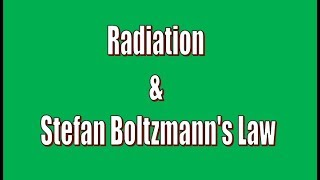 Radiation and Stefan Boltzmann's Law