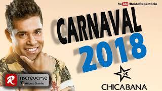 Chicabana Carnaval 2018 - Músicas Novas - Repertório Atualizado