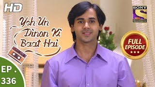 Yeh Un Dinon Ki Baat Hai - Ep 336 - Full Episode - 3rd January, 2019