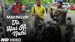 Making of 'Tu Hai Ki Nahi' Video Song | Roy | Ankit Tiwari | Arjun Rampal | Jacqueline