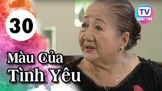 Màu Của Tình Yêu - Tập 30   Phim Hay Việt Nam 2019