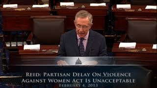 Reid: Partisan Delay on Violence Against Women Act Is Unacceptable