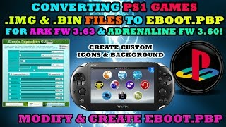 CONVERTING PS1/PSX GAMES IMG & BIN FILES TO EBOOT.PBP FOR PS VITA ARK FW 3.63 & ADRENALINE FW 3.60!