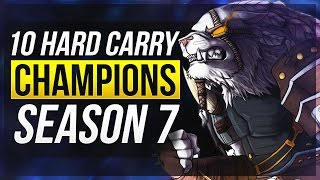 TOP 10 HARD/SOLO CARRY CHAMPIONS | Season 7 - League of Legends