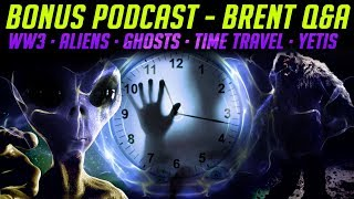 """BONUS PODCAST - Brent Q&A: """"Weather, Future, Travel, WW3, Aliens, Ghosts, Time Travel, Yetis"""""""