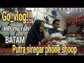 Go_vlog!!! Beli hp di putra siregar phone shoop batam