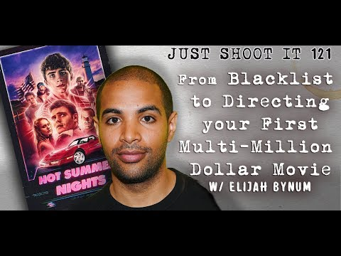 From Blacklist To Directing Your First Multi-Million Dollar Movie With Elijah Bynum Of Hot Summer Ni