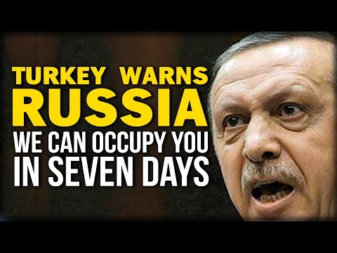 TURKEY WARNS RUSSIA: WE CAN OCCUPY YOU IN SEVEN DAYS
