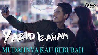 Download Lagu Yazid Izaham - Mudahnya Kau Berubah (Official Music Video with Lyric) Gratis STAFABAND