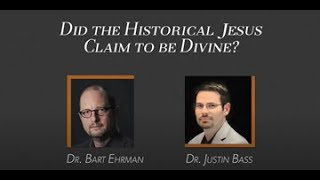 Video: Did the Historical Jesus Claim to Be Divine? - Bart Ehrman vs Justin Bass