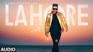 Guru Randhawa Lahore Song Full Audio Bhushan Kumar Vee Directorgifty T Series