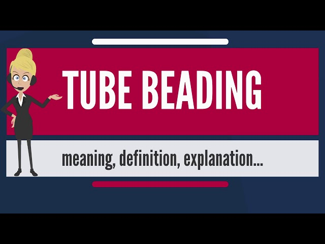 What is TUBE BEADING? What does TUBE BEADING mean? TUBE BEADING meaning, definition & explanation