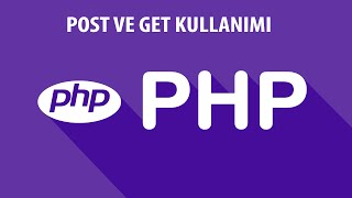 PHP DERSLERİ - POST VE GET METHODU KULLANIMI