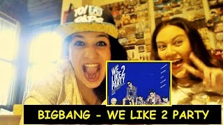 "İlk İzleyişimiz "" BIGBANG - We Like 2 Party "" MV Reaction"