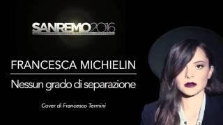 ESC 2016 Italien -- FRANCESCA MICHIELIN - NESSUN GRADO DI SEPARAZIONE [Piano Cover]