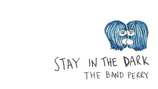 The Band Perry Stay In The Dark