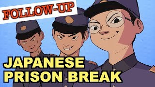 The Japanese Prison Break: FOLLOW-UP