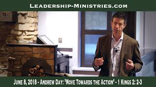 """20180608 - ANDREW DAY: """"MOVE TOWARDS THE ACTION"""" - 1 KINGS 2: 2-3"""