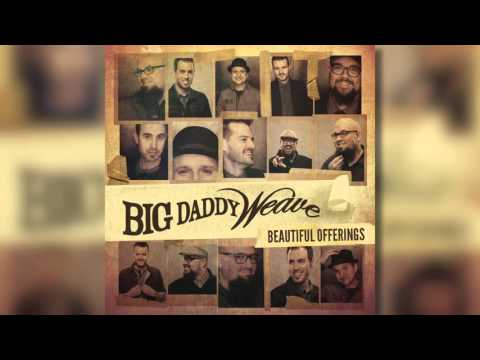 Big Daddy Weave - Beautiful Offering