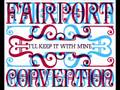 Fairport Convention - I'll Keep It With Mine