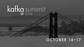 Day 1 Livestream: Kafka Summit SF 2018 Keynote (Show starts 9:30am PST)