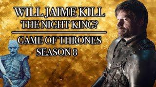 Will Jaime Kill The Night King In Season 8? | Game of Thrones Season 8