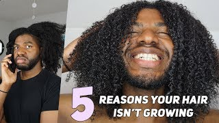 5 REASONS YOUR HAIR ISN'T GROWING!