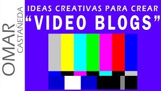 IDEAS CREATIVAS PARA CREAR VIDEO VLOGS EN YOUTUBE