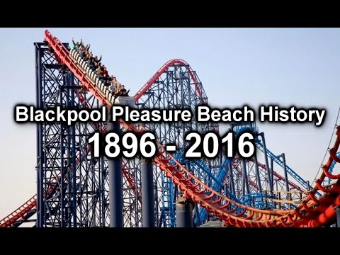 Blackpool Pleasure Beach History 1896 - 2016