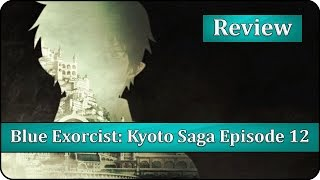 Final Thoughts - Blue Exorcist: Kyoto Saga Episode 12 Anime Review